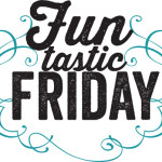 It's a Funtastic Friday