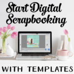 Start Digital Scrapbooking with Templates