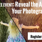 FREE EVENT: Reveal the Art Inside Your Photos